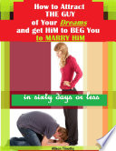 Ebook How to Attract the Guy of Your Dreams and Get Him to Beg You to Marry Him In Sixty Days or Less Epub Allison Timothy Apps Read Mobile