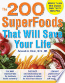 The 200 SuperFoods That Will Save Your Life  A Complete Program to Live Younger  Longer