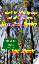 I Went to Palm Springs and All I Got Was Three Dead Blondes