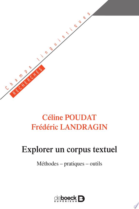 Explorer un corpus textuel : méthodes, pratiques, outils / Céline Poudat, Frédéric Landragin.- Louvain-la-Neuve : De Boeck Supérieur , DL 2017
