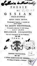 Poesie di Ossian figlio di Fingal  antico poeta celtico ultimamente scoperte  e tradotte in prosa inglese da Jacopo Macpherson  e da quella trasportate in verso italiano dall abate Melchior Cesarotti  con varie annotationi de  due traduttori  Tomo 1    3