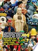 Understanding Religion And Popular Culture : approaches for analysing religion and popular culture,...