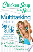 Chicken Soup for the Soul  The Multitasking Mom   s Survival Guide