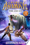 Spirit Animals 4: Fire and Ice by Shannon Hale