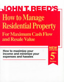 John T  Reed s how to Manage Residential Property for Maximum Cash Flow and Resale Value