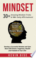 Mindset  30  Amazing Mindset Tricks   100  Daily Affirmations  Develop a Successful Mindset and Gain More Self Esteem  Happiness  Wealth and Freedom in Your Life