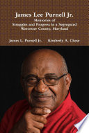 James Lee Purnell Jr. : Memories of Struggles and Progress in a Segregated Worcester County, Maryland