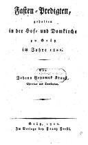Fasten-Predigten, gehalten in der Hof- und Domkirche zu Grätz im Jahre 1821