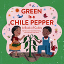Green is a chile pepper : a book of colors / by Roseanne Greenfield Thong &#59; illustrated by John Parra.
