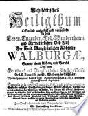 Eichst  ttisches Heiligthum  offentlich ausgesetzt     in dem Leben  Tod      der heil    btissin Walburg    sammt einem Anhang  neu verfasset