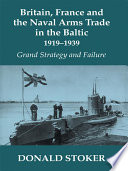 Britain  France and the Naval Arms Trade in the Baltic  1919  1939