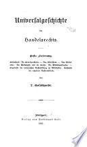 Handbuch des Handelsrechts: Bd. Geschichtlich-literärische Einleitung und die Grundlehren; 1. Abt. Universalgeschichte des Handelsrechts. 1891