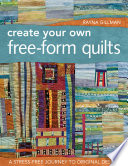 Create Your Own Free-Form Quilts A Stress-Free Journey to Original Design
