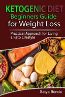 Ketogenic Diet Beginners Guide For Weight Loss A Practical Approach To Living A Keto Lifestyle