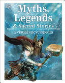 Myths, Legends, and Sacred Stories: A Visual Encyclopedia Book