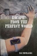 Escape from the Perfect World Book PDF