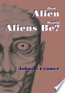 Ebook How Alien Would Aliens Be? Epub John A. Cramer Apps Read Mobile