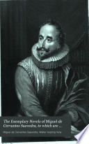 The Exemplary novels of Miguel de Cervantes Saavedra  To which are added El buscapi    or  The serpent  and La tia fingida  or  The pretended aunt  Tr  by W K  Kelly