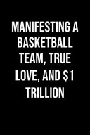 Manifesting A Basketball Team True Love And 1 Trillion