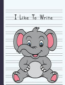 I Like to Write: Double Line Notebook for Kids - Cute Elephant Eyes Double Lined Notebook If You Feel