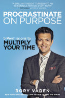 Procrastinate On Purpose : can-do spirit to the most nagging problem...