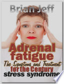 Adrenal Fatigue  The Symptoms and Treatment for the Century Stress Syndrome