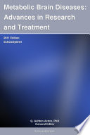 Metabolic Brain Diseases  Advances in Research and Treatment  2011 Edition