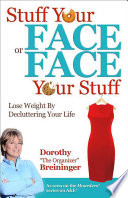 Stuff Your Face or Face Your Stuff The Organized Approach to Lose Weight by Decluttering Your Life