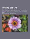 Grimm S Goblins Selected From The Household Stories Of The Brothers Grimm With Illustrations In Colors From Cruikshank S Designs
