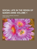 Social Life in the Reign of Queen Anne  Taken from Original Sources