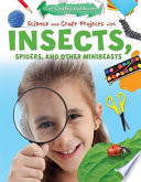 Science and Craft Projects with Insects  Spiders  and Other Minibeasts