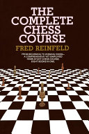The Complete Chess Course : as well as the tactical stategy of professional...