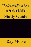 The Secret Life of Bees by Sue Monk Kidd: a Study Guide Us Back To The Realities Of The