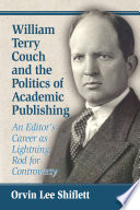 William Terry Couch And The Politics Of Academic Publishing book