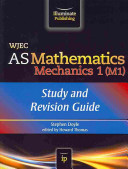 WJEC AS Mathematics M1 Mechanics  Study and Revision Guide