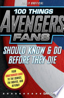 100 Things Avengers Fans Should Know & Do Before They Die : explores the characters, storylines, and facts every avengers...