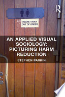An Applied Visual Sociology  Picturing Harm Reduction