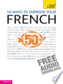 50 Ways to Improve your French: Teach Yourself
