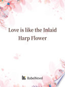 Love Is Like The Inlaid Harp Flower
