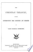 THE CHRISTIAN TREASURY CONTAINING CONTRIBUTIONS FROM MINISTERS AND MEMBERS OF VARIOUS EVANGELICAL DENOMINATIONS