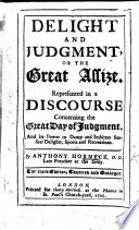 Delight and judgment  or  the great Assize  Represented in a discourse concerning the great day of judgment     Third edition  corrected and enlarged Book PDF