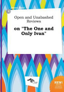 Open and Unabashed Reviews on the One and Only Ivan