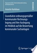 Grundsätze ordnungsgemäßer kommunaler Rechnungslegung und ihre Auslegung im Hinblick auf die Bewertung kommunaler Sachanlagen