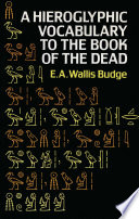 Hieroglyphic Vocabulary To The Book Of The Dead : egyptian religious doctrine, grouped according to hieroglyphic symbols...