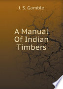 A Manual Of Indian Timbers
