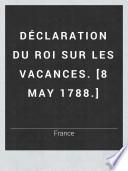 Déclaration du roi sur les vacances. [8 May 1788.]