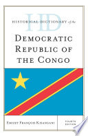 Historical Dictionary of the Democratic Republic of the Congo Eight Decades Of Colonial Rule And Earlier