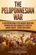 The Peloponnesian War A Captivating Guide To The Ancient Greek War Between The Two Leading City States In Ancient Greece Athens And Sparta