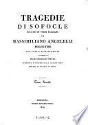 Tragedie di Sofocle Recate in Versi Italiani da Massimiliano Angelelli Bolognese con Noate e Dichiarazioni