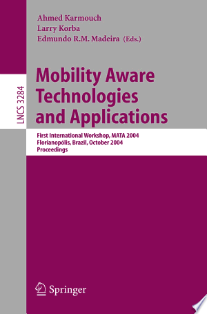 Mobility Aware Technologies and Applications: First International Workshop, MATA 2004, Florianopolis, Brazil, October 20-22, 2004. Proceedings - ISBN:9783540234234